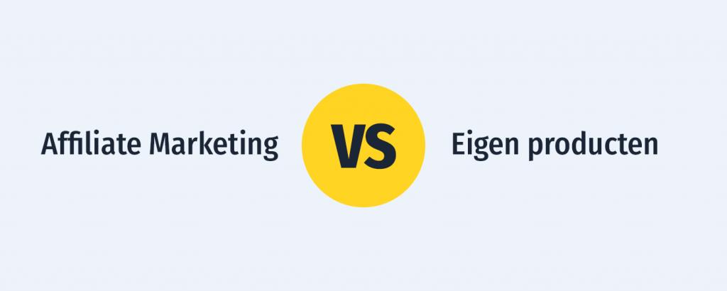 Affiliate Marketing vs. Eigen product: Welk verdienmodel is het beste?