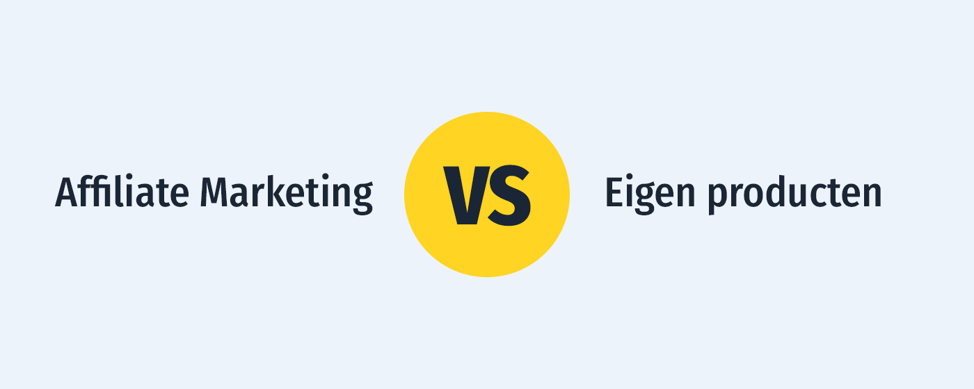 Affiliate Marketing vs. Eigen product: Welk verdienmodel is het beste?